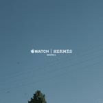 Apple Watch Series 2 Hermès ออกโฆษณาชุดแรกแล้วก่อนเปิดขายพรุ่งนี้